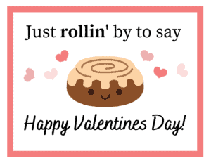 """smiling cinnamon roll with hearts """"Just rollin' by to say Happy Valentine's Day"""""""